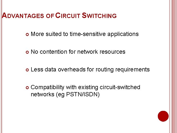 ADVANTAGES OF CIRCUIT SWITCHING More suited to time-sensitive applications No contention for network resources