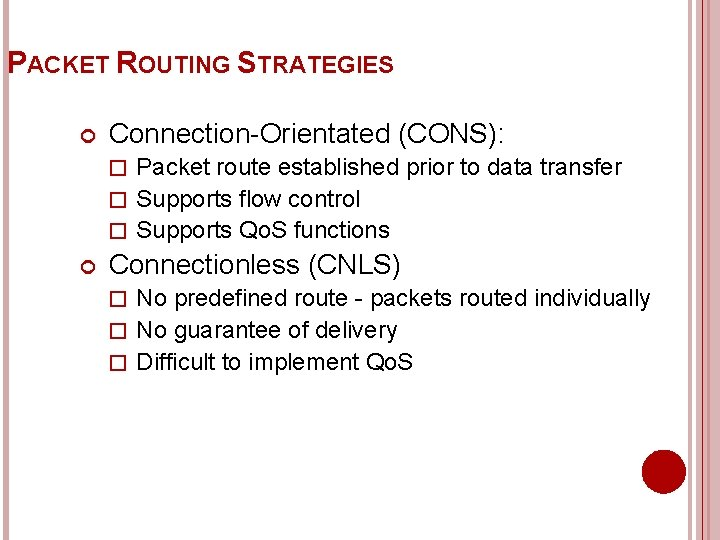 PACKET ROUTING STRATEGIES Connection-Orientated (CONS): � Packet route established prior to data transfer �