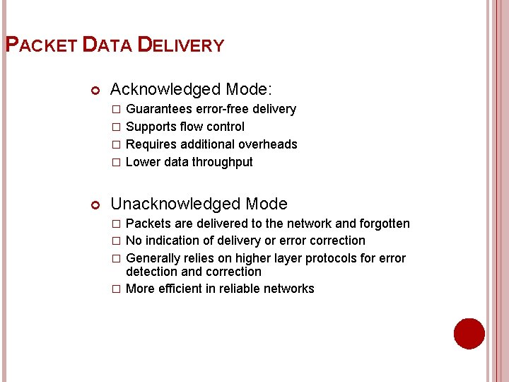 PACKET DATA DELIVERY Acknowledged Mode: Guarantees error-free delivery � Supports flow control � Requires