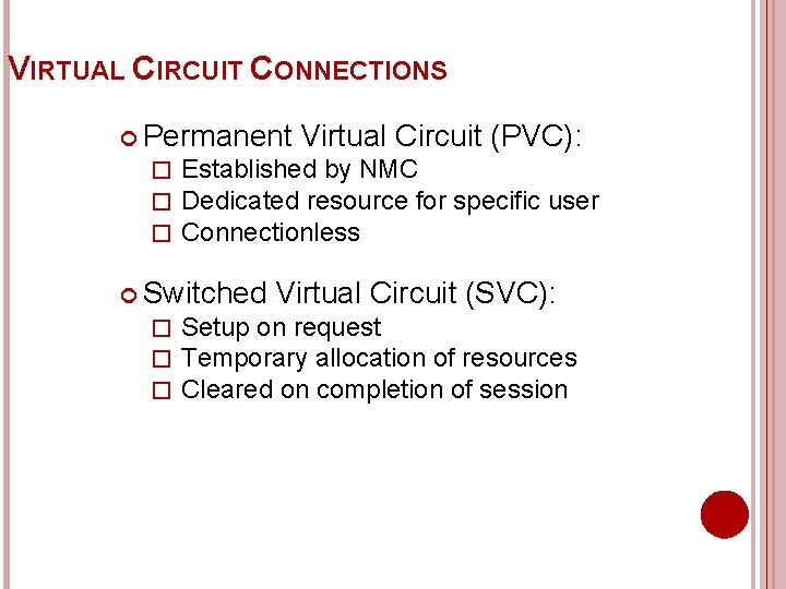 VIRTUAL CIRCUIT CONNECTIONS Permanent Virtual Circuit (PVC): � Established by NMC � Dedicated resource
