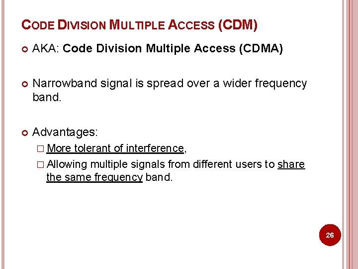 CODE DIVISION MULTIPLE ACCESS (CDM) AKA: Code Division Multiple Access (CDMA) Narrowband signal is