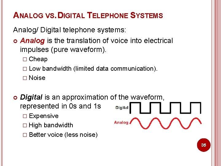 ANALOG VS. DIGITAL TELEPHONE SYSTEMS Analog/ Digital telephone systems: Analog is the translation of