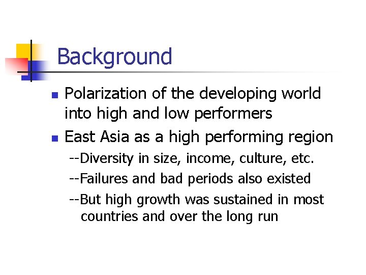 Background n n Polarization of the developing world into high and low performers East