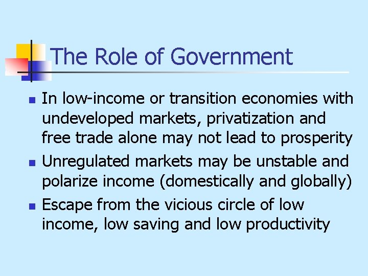 The Role of Government n n n In low-income or transition economies with undeveloped