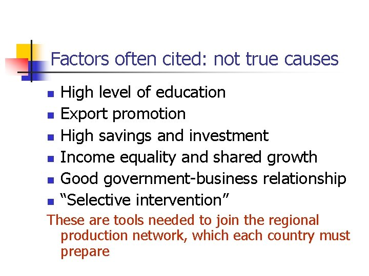 Factors often cited: not true causes n n n High level of education Export