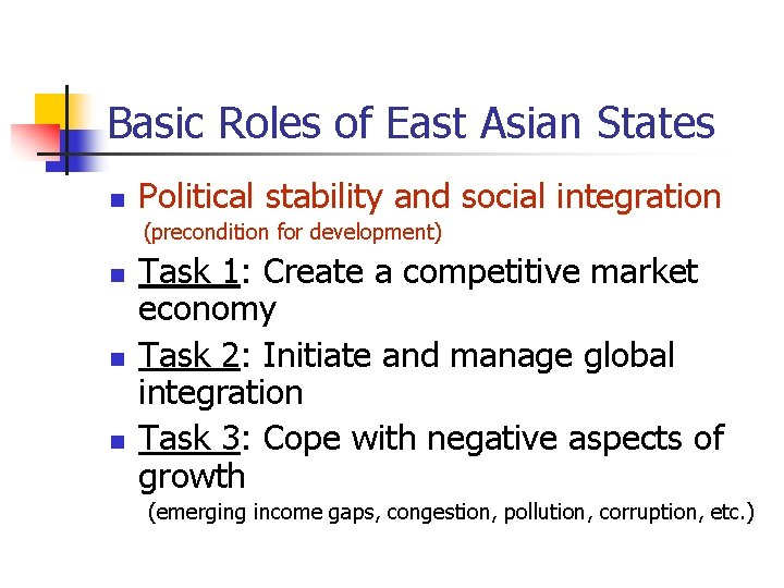 Basic Roles of East Asian States n Political stability and social integration (precondition for