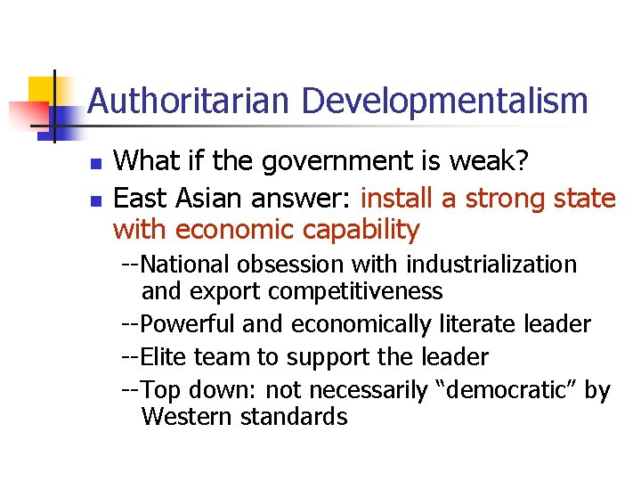 Authoritarian Developmentalism n n What if the government is weak? East Asian answer: install