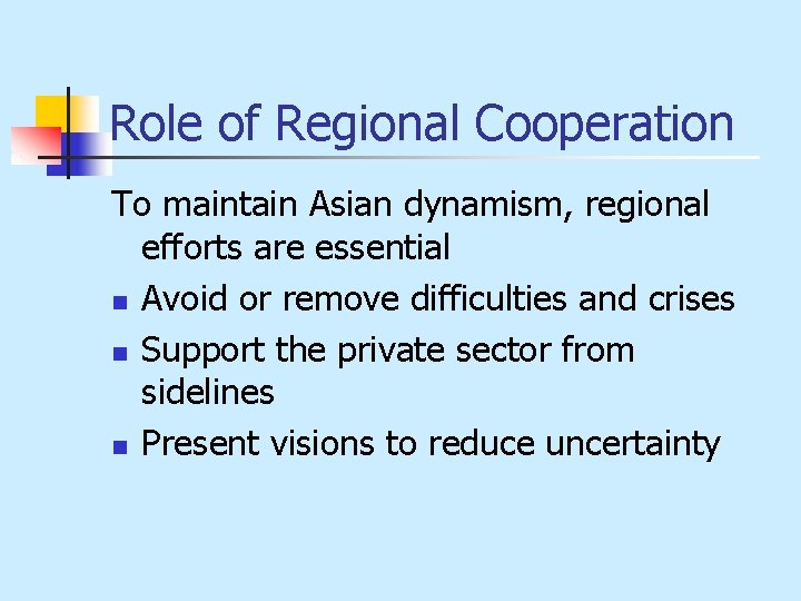 Role of Regional Cooperation To maintain Asian dynamism, regional efforts are essential n Avoid