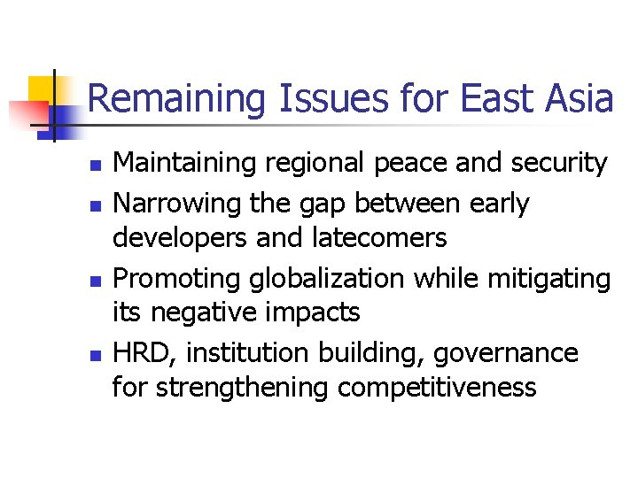 Remaining Issues for East Asia n n Maintaining regional peace and security Narrowing the