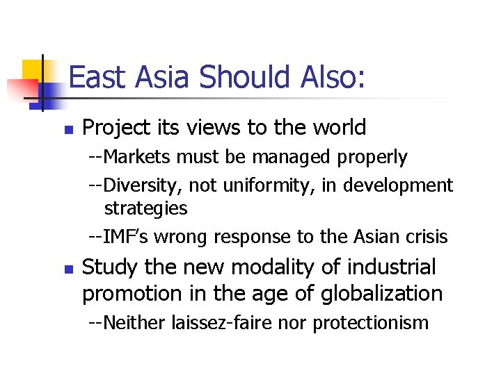East Asia Should Also: n Project its views to the world --Markets must be
