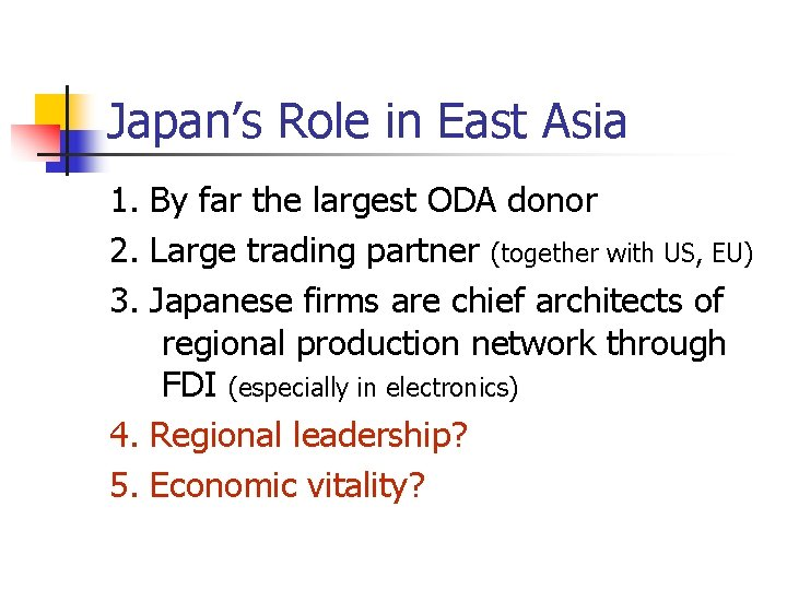 Japan's Role in East Asia 1. By far the largest ODA donor 2. Large
