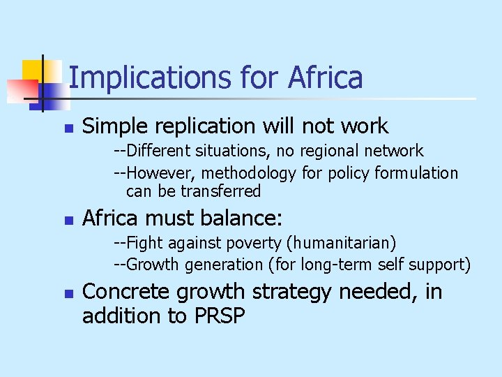 Implications for Africa n Simple replication will not work --Different situations, no regional network