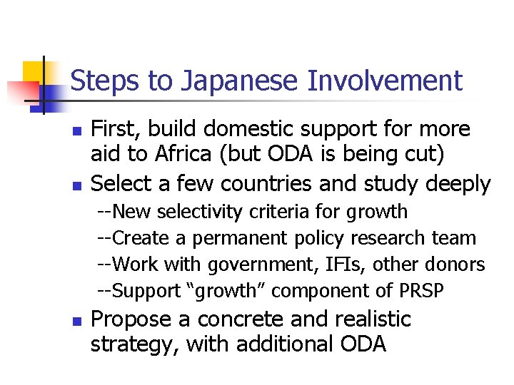 Steps to Japanese Involvement n n First, build domestic support for more aid to
