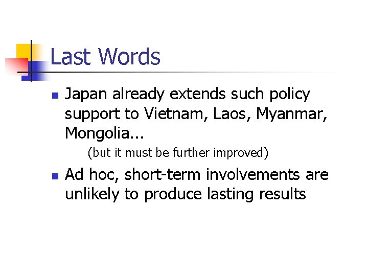 Last Words n Japan already extends such policy support to Vietnam, Laos, Myanmar, Mongolia.