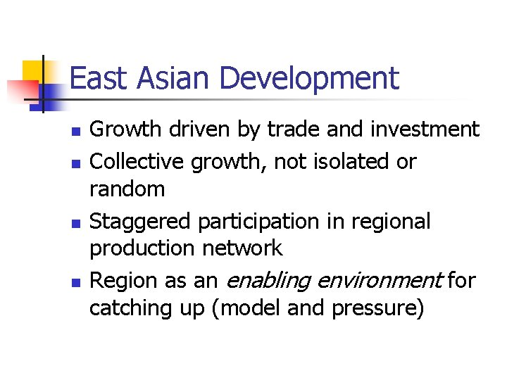 East Asian Development n n Growth driven by trade and investment Collective growth, not