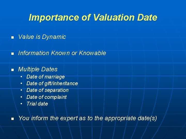 Importance of Valuation Date n Value is Dynamic n Information Known or Knowable n