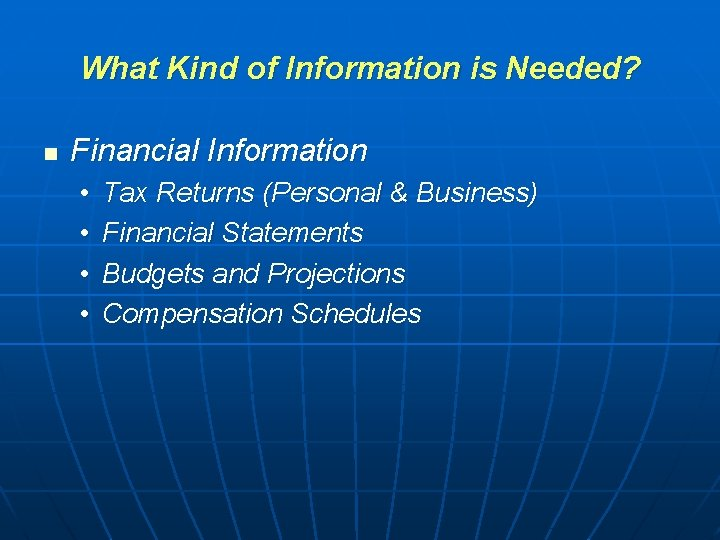 What Kind of Information is Needed? n Financial Information • • Tax Returns (Personal