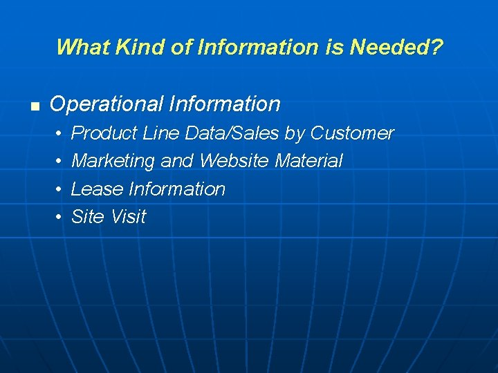 What Kind of Information is Needed? n Operational Information • • Product Line Data/Sales