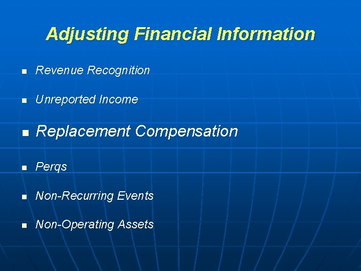 Adjusting Financial Information n Revenue Recognition n Unreported Income n Replacement Compensation n Perqs