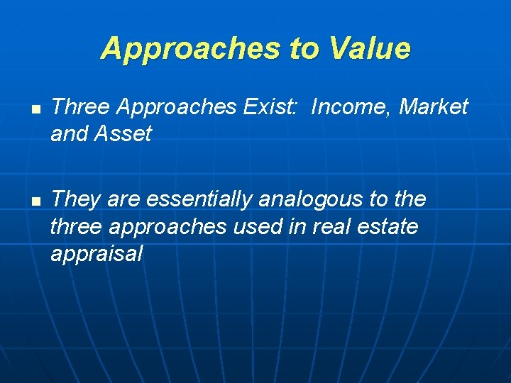 Approaches to Value n n Three Approaches Exist: Income, Market and Asset They are