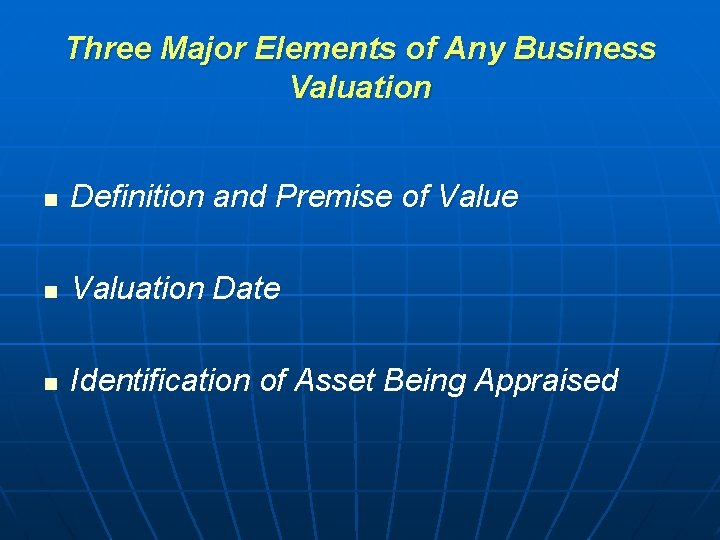 Three Major Elements of Any Business Valuation n Definition and Premise of Value n