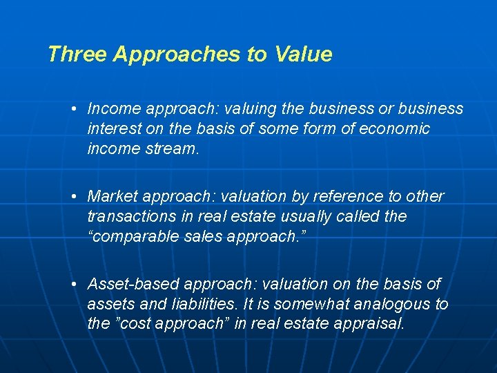 Three Approaches to Value • Income approach: valuing the business or business interest on
