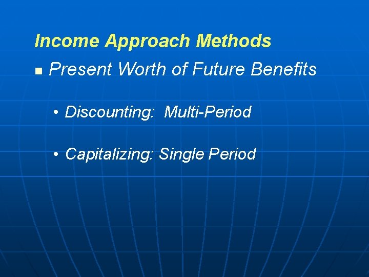 Income Approach Methods n Present Worth of Future Benefits • Discounting: Multi-Period • Capitalizing: