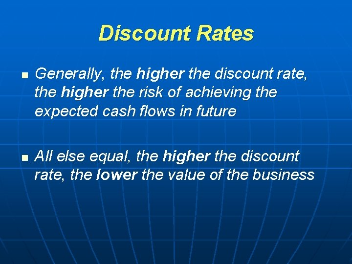 Discount Rates n n Generally, the higher the discount rate, the higher the risk
