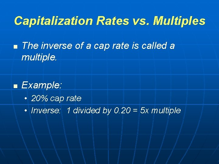 Capitalization Rates vs. Multiples n n The inverse of a cap rate is called