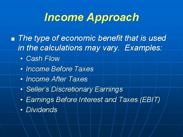 Income Approach n The type of economic benefit that is used in the calculations