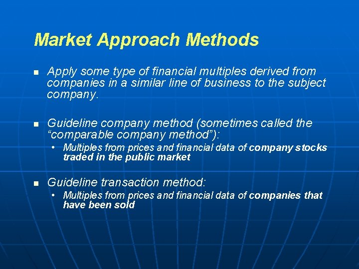 Market Approach Methods n n Apply some type of financial multiples derived from companies