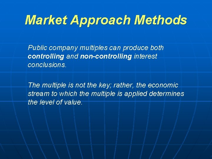 Market Approach Methods Public company multiples can produce both controlling and non-controlling interest conclusions.