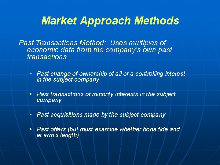 Market Approach Methods Past Transactions Method: Uses multiples of economic data from the company's