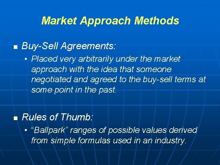 Market Approach Methods n Buy-Sell Agreements: • Placed very arbitrarily under the market approach