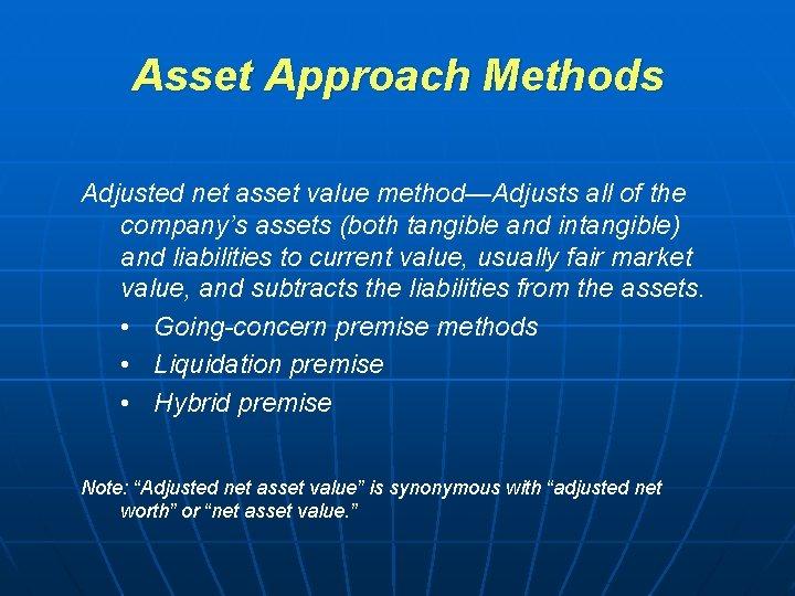 Asset Approach Methods Adjusted net asset value method—Adjusts all of the company's assets (both