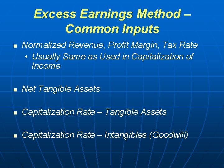 Excess Earnings Method – Common Inputs n Normalized Revenue, Profit Margin, Tax Rate •