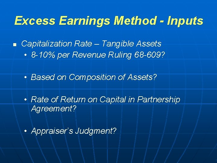 Excess Earnings Method - Inputs n Capitalization Rate – Tangible Assets • 8 -10%