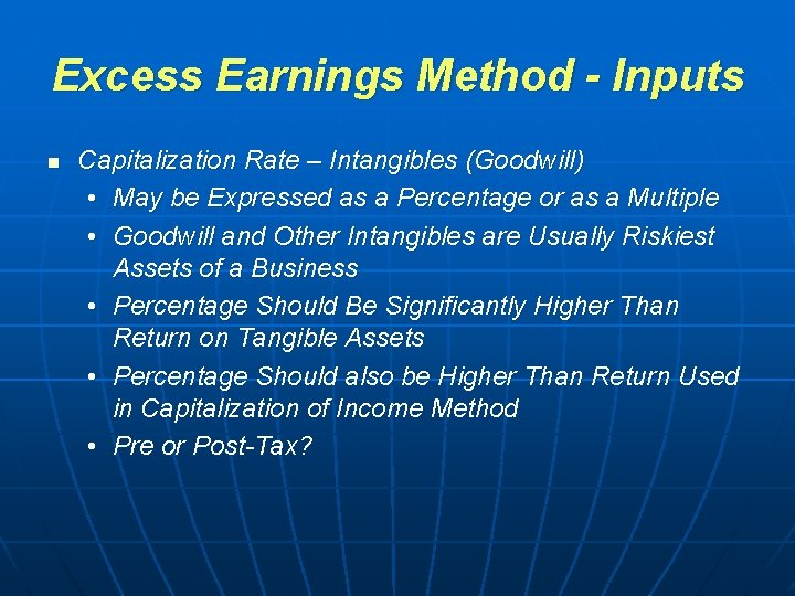 Excess Earnings Method - Inputs n Capitalization Rate – Intangibles (Goodwill) • May be