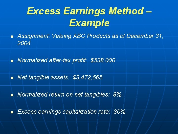 Excess Earnings Method – Example n Assignment: Valuing ABC Products as of December 31,