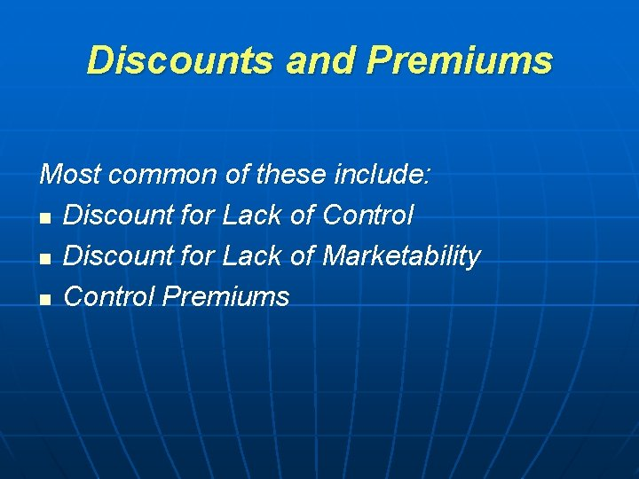 Discounts and Premiums Most common of these include: n Discount for Lack of Control