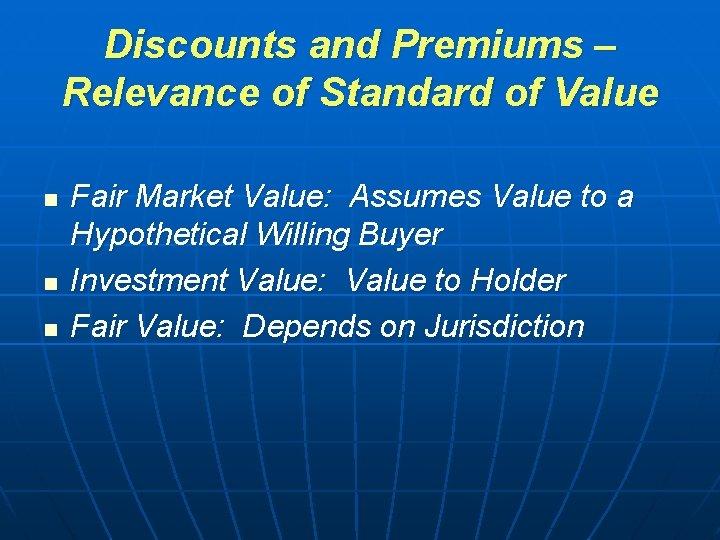 Discounts and Premiums – Relevance of Standard of Value n n n Fair Market
