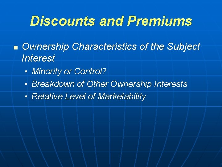 Discounts and Premiums n Ownership Characteristics of the Subject Interest • Minority or Control?