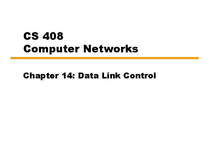 CS 408 Computer Networks Chapter 14: Data Link Control