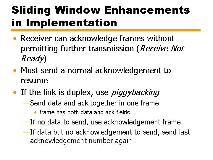 Sliding Window Enhancements in Implementation • Receiver can acknowledge frames without permitting further transmission