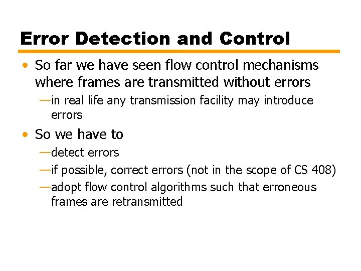 Error Detection and Control • So far we have seen flow control mechanisms where