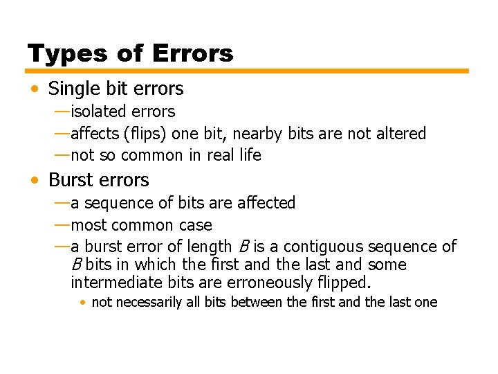 Types of Errors • Single bit errors —isolated errors —affects (flips) one bit, nearby