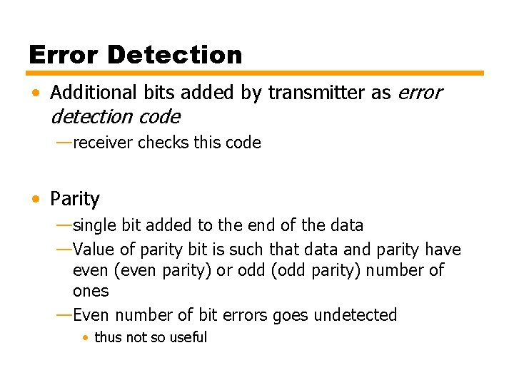 Error Detection • Additional bits added by transmitter as error detection code —receiver checks
