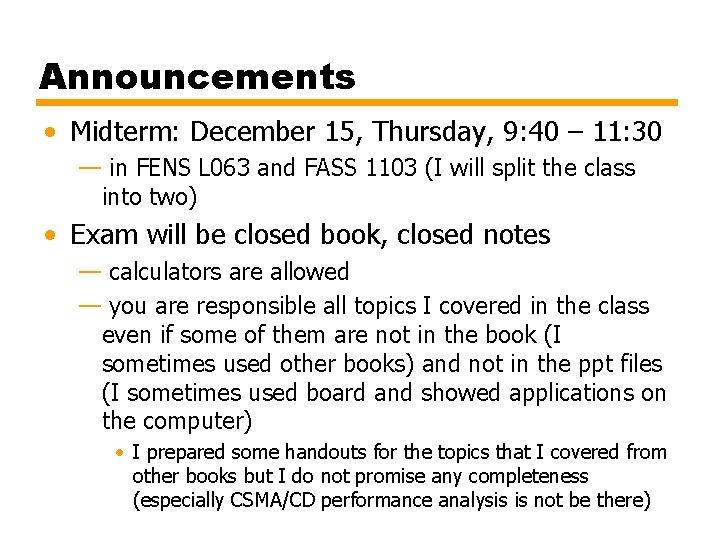 Announcements • Midterm: December 15, Thursday, 9: 40 – 11: 30 — in FENS