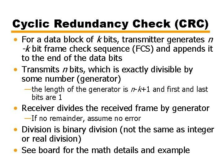 Cyclic Redundancy Check (CRC) • For a data block of k bits, transmitter generates