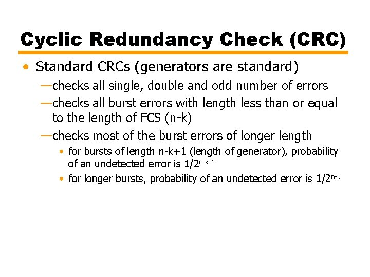 Cyclic Redundancy Check (CRC) • Standard CRCs (generators are standard) —checks all single, double